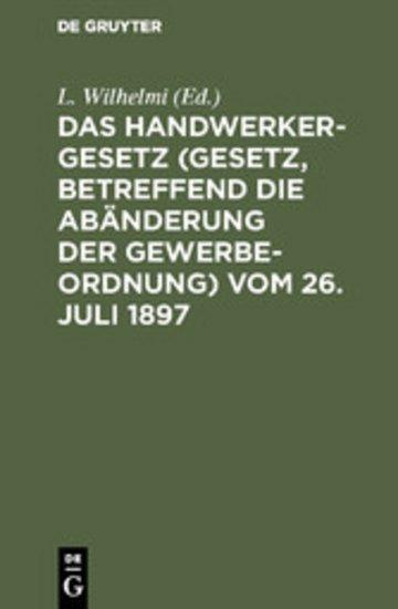 eBook Das Handwerkergesetz (Gesetz, betreffend die Abänderung der Gewerbeordnung) vom 26. Juli 1897 Cover