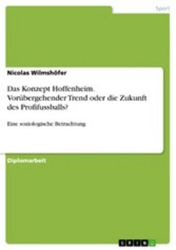 eBook Das Konzept Hoffenheim. Vorübergehender Trend oder die Zukunft des Profifussballs? Cover