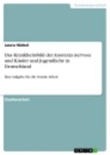 eBook Das Krankheitsbild der Anorexia nervosa und Kinder und Jugendliche in Deutschland Cover