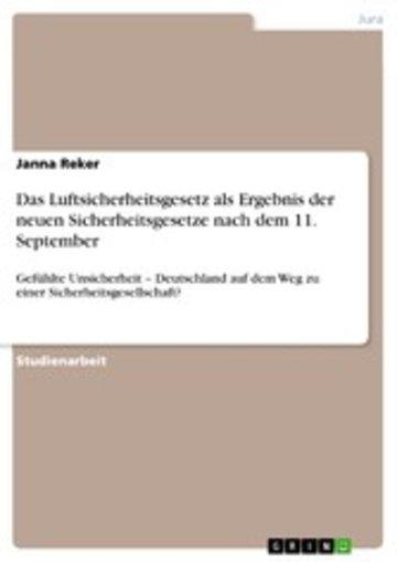 eBook Das Luftsicherheitsgesetz als Ergebnis der neuen Sicherheitsgesetze nach dem 11. September. Deutschland auf dem Weg zu einer Sicherheitsgesellschaft? Cover