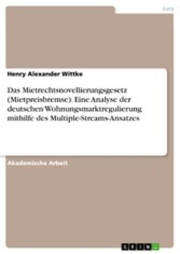 eBook Das Mietrechtsnovellierungsgesetz (Mietpreisbremse). Eine Analyse der deutschen Wohnungsmarktregulierung mithilfe des Multiple-Streams-Ansatzes Cover