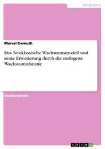 eBook Das Neoklassische Wachstumsmodell und seine Erweiterung durch die endogene Wachstumstheorie Cover