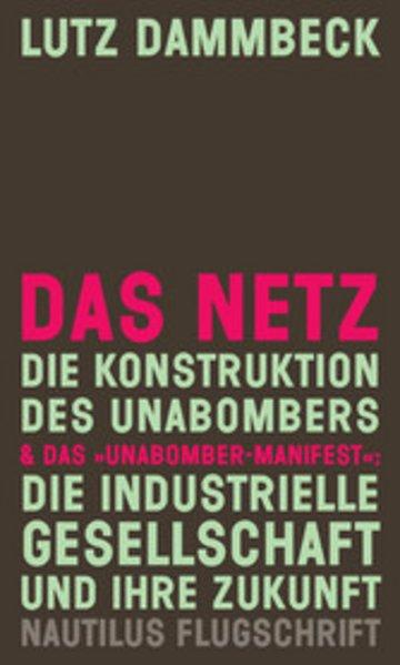 eBook DAS NETZ - Die Konstruktion des Unabombers & Das 'Unabomber-Manifest': Die Industrielle Gesellschaft und ihre Zukunft Cover