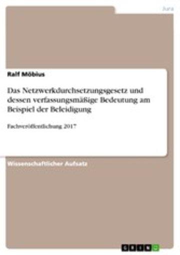eBook Das Netzwerkdurchsetzungsgesetz und dessen verfassungsmäßige Bedeutung am Beispiel der Beleidigung Cover