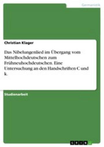 eBook Das Nibelungenlied im Übergang vom Mittelhochdeutschen zum Frühneuhochdeutschen. Eine Untersuchung an den Handschriften C und k. Cover