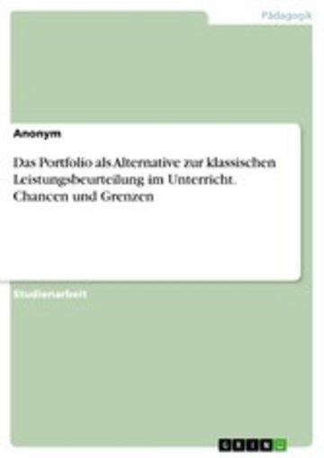 eBook Das Portfolio als Alternative zur klassischen Leistungsbeurteilung im Unterricht. Chancen und Grenzen Cover