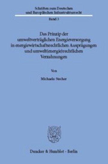 eBook Das Prinzip der umweltverträglichen Energieversorgung in energiewirtschaftsrechtlichen Ausprägungen und umwelt(energie)rechtlichen Verzahnungen. Cover