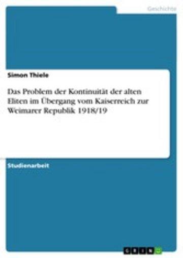 eBook Das Problem der Kontinuität der alten Eliten im Übergang vom Kaiserreich zur Weimarer Republik 1918/19 Cover
