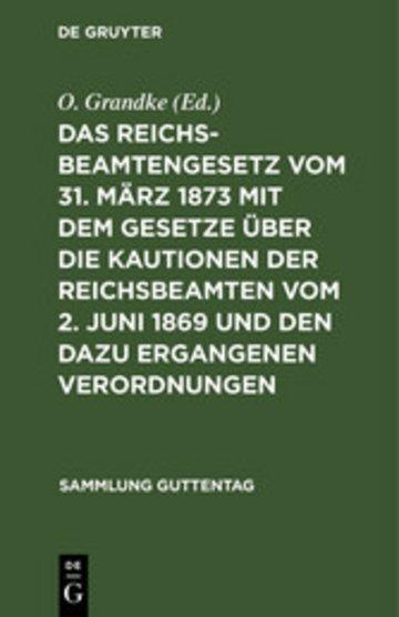 eBook Das Reichsbeamtengesetz vom 31. März 1873 mit dem Gesetze über die Kautionen der Reichsbeamten vom 2. Juni 1869 und den dazu ergangenen Verordnungen Cover