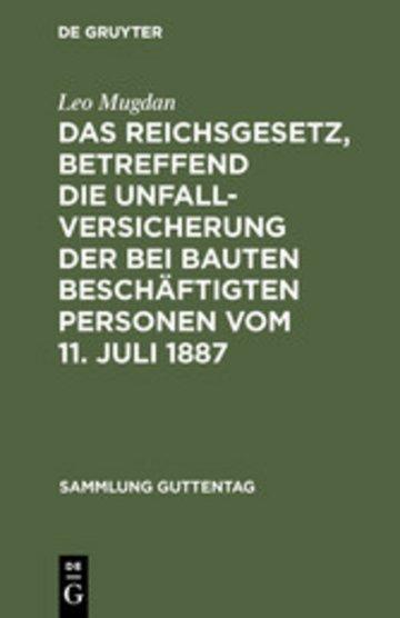 eBook Das Reichsgesetz, betreffend die Unfallversicherung der bei Bauten beschäftigten Personen vom 11. Juli 1887 Cover