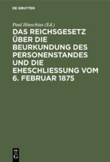 eBook Das Reichsgesetz über die Beurkundung des Personenstandes und die Eheschließung vom 6. Februar 1875 Cover
