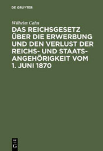 eBook Das Reichsgesetz über die Erwerbung und den Verlust der Reichs- und Staatsangehörigkeit vom 1. Juni 1870 Cover