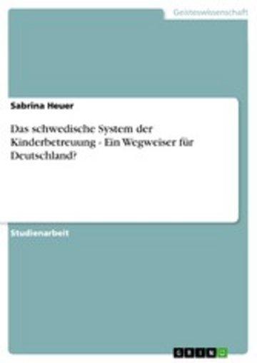 eBook Das schwedische System der Kinderbetreuung - Ein Wegweiser für Deutschland? Cover