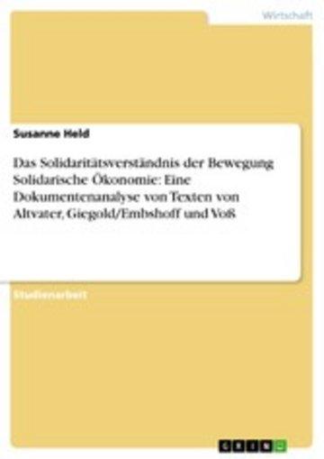 eBook Das Solidaritätsverständnis der Bewegung Solidarische Ökonomie: Eine Dokumentenanalyse von Texten von Altvater, Giegold/Embshoff und Voß Cover