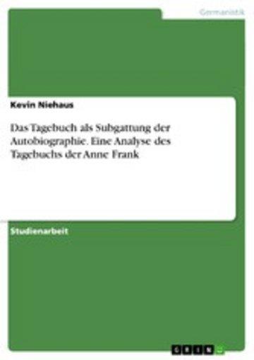 eBook Das Tagebuch als Subgattung der Autobiographie. Eine Analyse des Tagebuchs der Anne Frank Cover