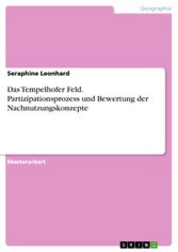 eBook Das Tempelhofer Feld. Partizipationsprozess und Bewertung der Nachnutzungskonzepte Cover