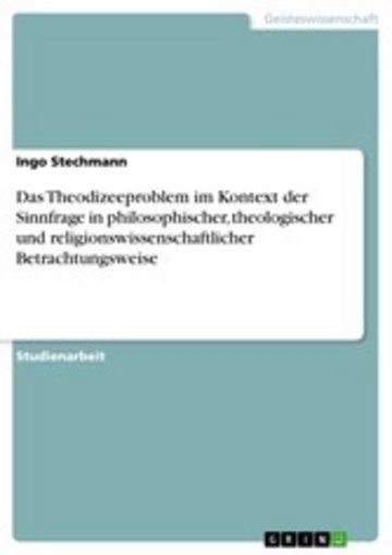 eBook Das Theodizeeproblem im Kontext der Sinnfrage in philosophischer, theologischer und religionswissenschaftlicher Betrachtungsweise Cover