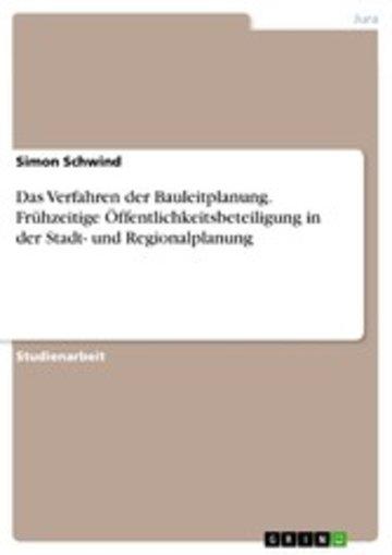 eBook Das Verfahren der Bauleitplanung. Frühzeitige Öffentlichkeitsbeteiligung in der Stadt- und Regionalplanung Cover