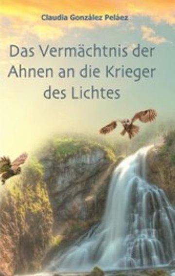 eBook Das Vermächtnis der Ahnen an die Krieger des Lichtes Cover
