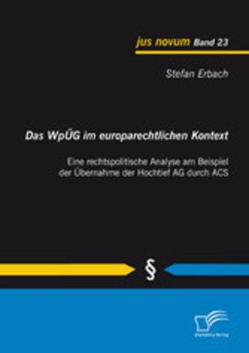 eBook Das WpÜG im europarechtlichen Kontext: Eine rechtspolitische Analyse am Beispiel der Übernahme der Hochtief AG durch ACS Cover