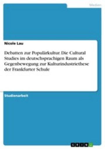 eBook Debatten zur Populärkultur. Die Cultural Studies im deutschsprachigen Raum als Gegenbewegung zur Kulturindustriethese der Frankfurter Schule Cover