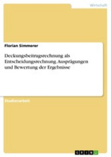 eBook Deckungsbeitragsrechnung als Entscheidungsrechnung. Ausprägungen und Bewertung der Ergebnisse Cover