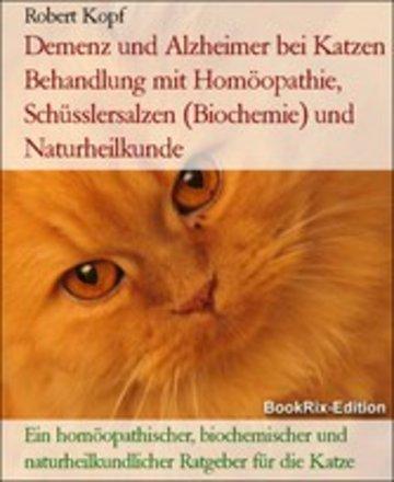eBook Demenz und Alzheimer bei Katzen Behandlung mit Homöopathie, Schüsslersalzen (Biochemie) und Naturheilkunde Cover