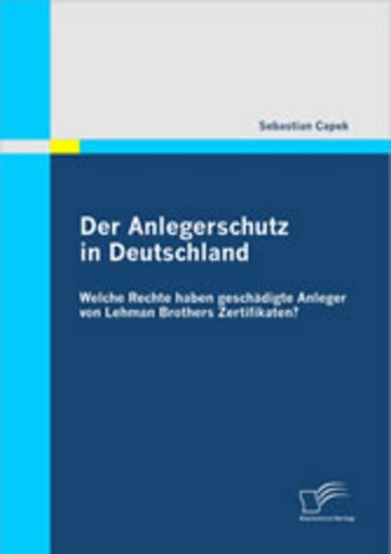 eBook Der Anlegerschutz in Deutschland: Welche Rechte haben geschädigte Anleger von Lehman Brothers Zertifikaten? Cover