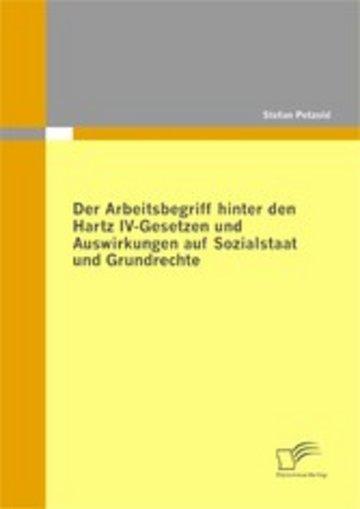 eBook Der Arbeitsbegriff hinter den Hartz IV-Gesetzen und Auswirkungen auf Sozialstaat und Grundrechte Cover
