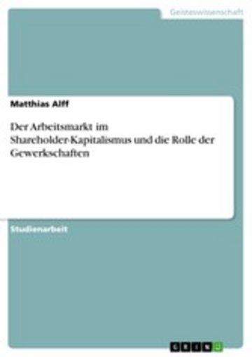 eBook Der Arbeitsmarkt im Shareholder-Kapitalismus und die Rolle der Gewerkschaften Cover