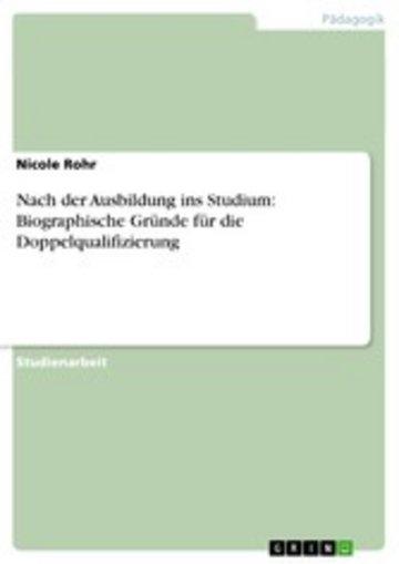 eBook Nach der Ausbildung ins Studium: Biographische Gründe für die Doppelqualifizierung Cover