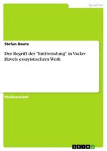 eBook Der Begriff der 'Entfremdung' in Vaclav Havels essayistischem Werk Cover