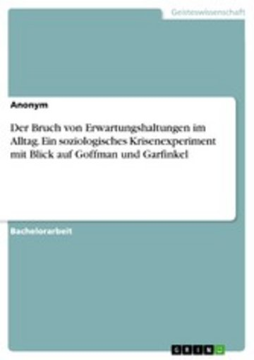 eBook Der Bruch von Erwartungshaltungen im Alltag. Ein soziologisches Krisenexperiment mit Blick auf Goffman und Garfinkel Cover