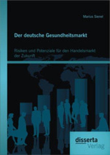 eBook Der deutsche Gesundheitsmarkt: Risiken und Potenziale für den Handelsmarkt der Zukunft Cover