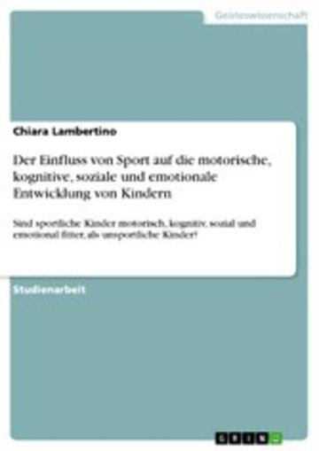 eBook Der Einfluss von Sport auf die motorische, kognitive, soziale und emotionale Entwicklung von Kindern Cover
