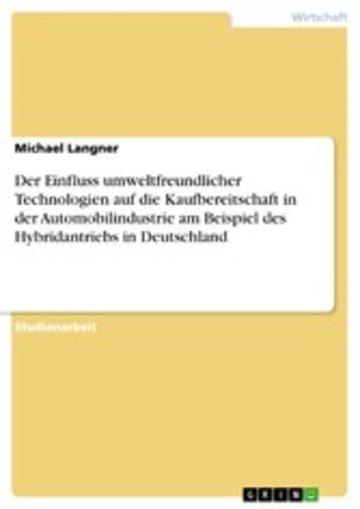 eBook Der Einfluss umweltfreundlicher Technologien auf die Kaufbereitschaft in der Automobilindustrie am Beispiel des Hybridantriebs in Deutschland Cover