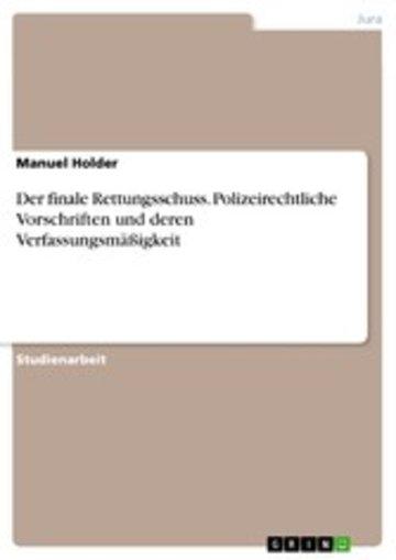 eBook Der finale Rettungsschuss. Polizeirechtliche Vorschriften und deren Verfassungsmäßigkeit Cover