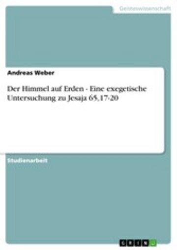 eBook Der Himmel auf Erden - Eine exegetische Untersuchung zu Jesaja 65,17-20 Cover