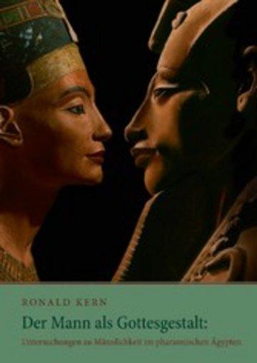 eBook Der Mann als Gottesgestalt: Untersuchungen zu Männlichkeit im pharaonischen Ägypten Cover