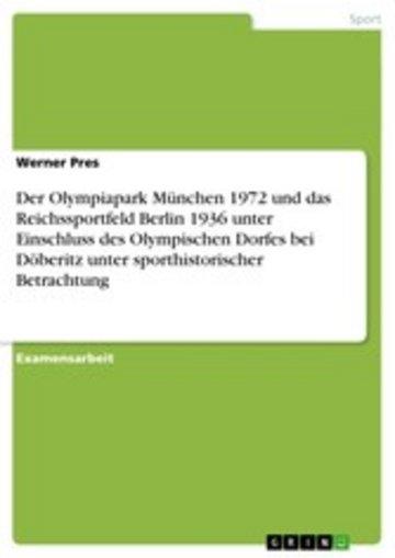 eBook Der Olympiapark München 1972 und das Reichssportfeld Berlin 1936 unter Einschluss des Olympischen Dorfes bei Döberitz unter sporthistorischer Betrachtung Cover