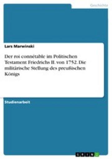 eBook Der roi connétable im Politischen Testament Friedrichs II. von 1752. Die militärische Stellung des preußischen Königs Cover
