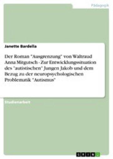 eBook Der Roman 'Ausgrenzung' von Waltraud Anna Mitgutsch - Zur Entwicklungssituation des 'autistischen' Jungen Jakob und dem Bezug zu der neuropsychologischen Problematik 'Autismus' Cover