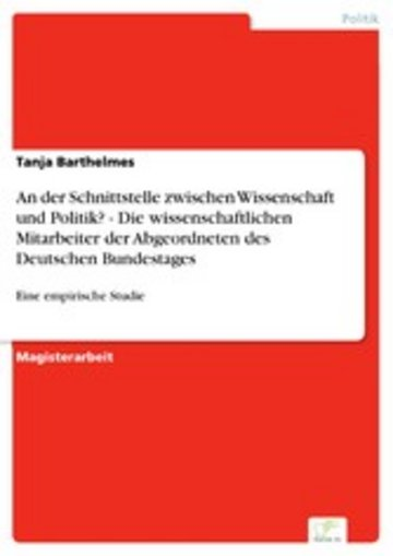 eBook An der Schnittstelle zwischen Wissenschaft und Politik? - Die wissenschaftlichen Mitarbeiter der Abgeordneten des Deutschen Bundestages Cover