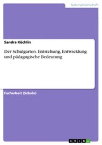 eBook Der Schulgarten. Entstehung, Entwicklung und pädagogische Bedeutung Cover