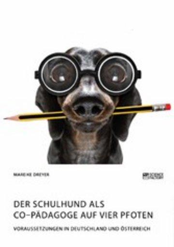 eBook Der Schulhund als Co-Pädagoge auf vier Pfoten. Voraussetzungen in Deutschland und Österreich Cover