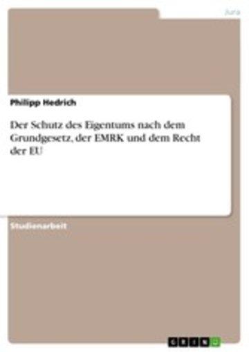eBook Der Schutz des Eigentums nach dem Grundgesetz, der EMRK und dem Recht der EU Cover