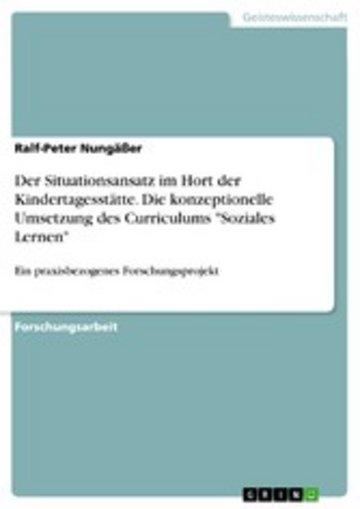 eBook Der Situationsansatz im Hort der Kindertagesstätte. Die konzeptionelle Umsetzung des Curriculums 'Soziales Lernen' Cover