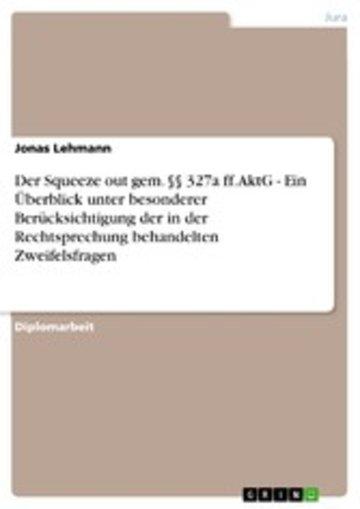 eBook Der Squeeze out gem. §§ 327a ff. AktG - Ein Überblick unter besonderer Berücksichtigung der in der Rechtsprechung behandelten Zweifelsfragen Cover