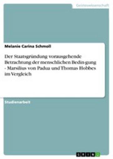 eBook Der Staatsgründung vorausgehende Betrachtung der menschlichen Bedin-gung - Marsilius von Padua und Thomas Hobbes im Vergleich Cover