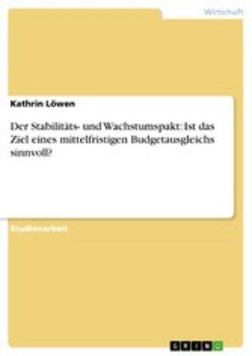 eBook Der Stabilitäts- und Wachstumspakt: Ist das Ziel eines mittelfristigen Budgetausgleichs sinnvoll? Cover